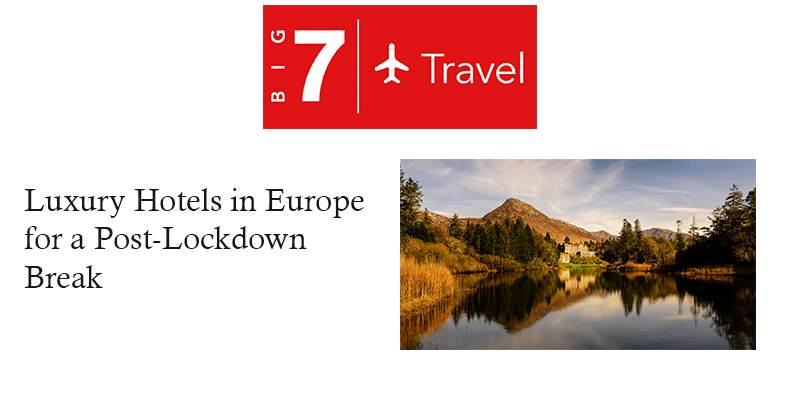 Big 7 Travel: Top 7 Luxury Hotels In Europe For A Post-Lockdown Getaway