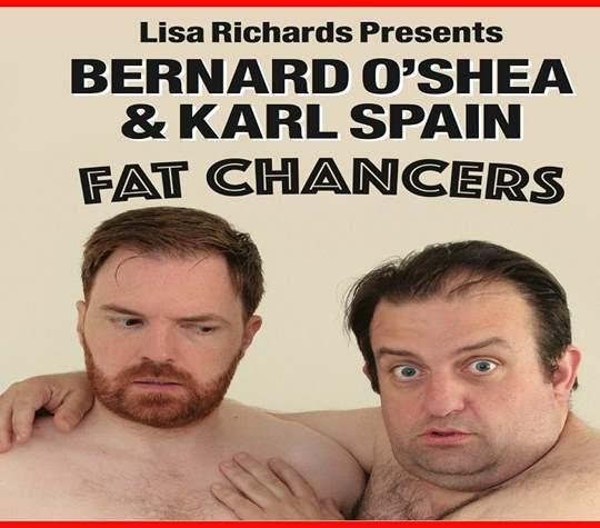 Fat chancers - Bernard OShea & Karl Spain