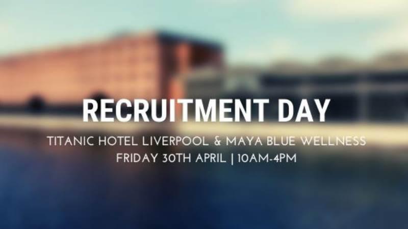Recruitment Day at Titanic Hotel Liverpool & Maya Blue Wellness